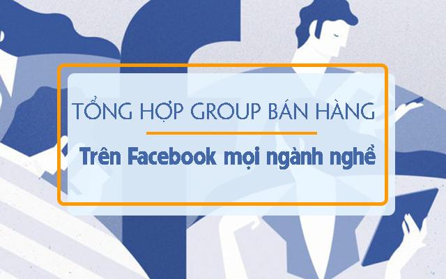 Danh sách Group Facebook bán hàng đủ loại ngành nghề sản phẩm